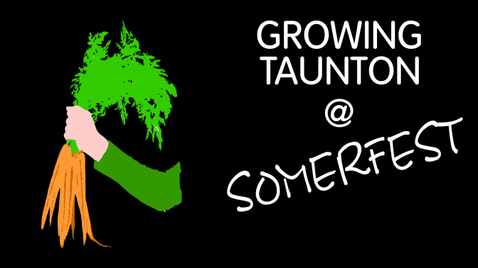 Growing Taunton @ Somerfest – Sat 17th June